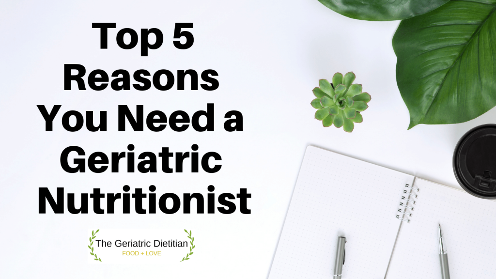 Top 5 Reasons You Need a Geriatric Nutritionist